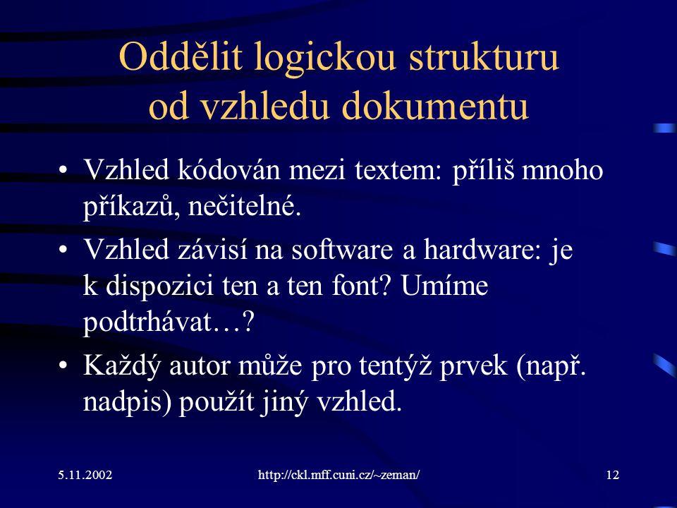5.11.2002http://ckl.mff.cuni.cz/~zeman/12 Oddělit logickou strukturu od vzhledu dokumentu Vzhled kódován mezi textem: příliš mnoho příkazů, nečitelné.
