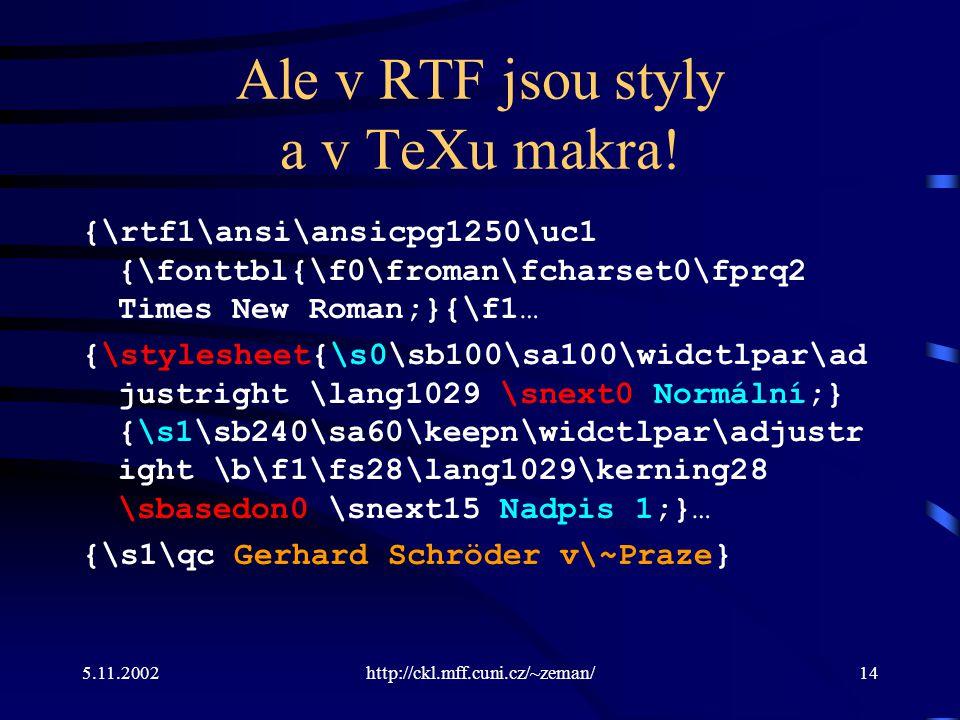 5.11.2002http://ckl.mff.cuni.cz/~zeman/14 Ale v RTF jsou styly a v TeXu makra.