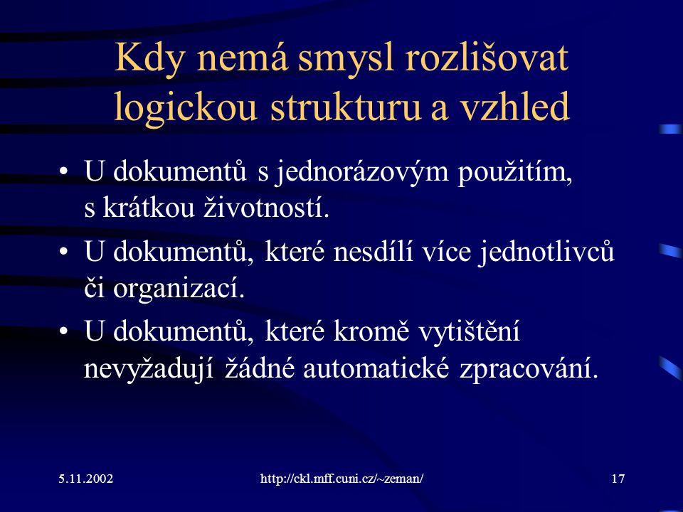 5.11.2002http://ckl.mff.cuni.cz/~zeman/17 Kdy nemá smysl rozlišovat logickou strukturu a vzhled U dokumentů s jednorázovým použitím, s krátkou životností.