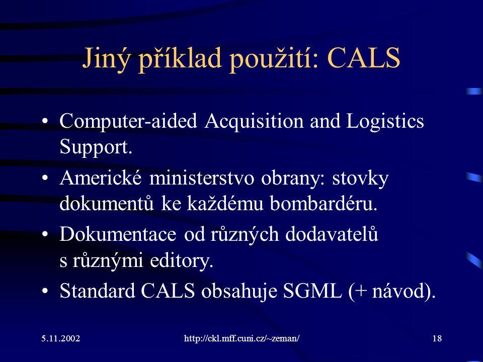 5.11.2002http://ckl.mff.cuni.cz/~zeman/18 Jiný příklad použití: CALS Computer-aided Acquisition and Logistics Support.