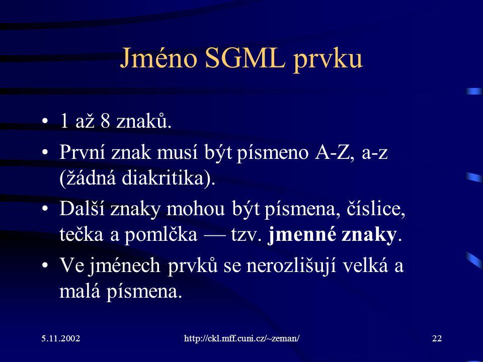 5.11.2002http://ckl.mff.cuni.cz/~zeman/22 Jméno SGML prvku 1 až 8 znaků.