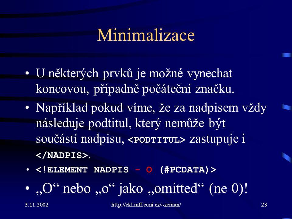 5.11.2002http://ckl.mff.cuni.cz/~zeman/23 Minimalizace U některých prvků je možné vynechat koncovou, případně počáteční značku.