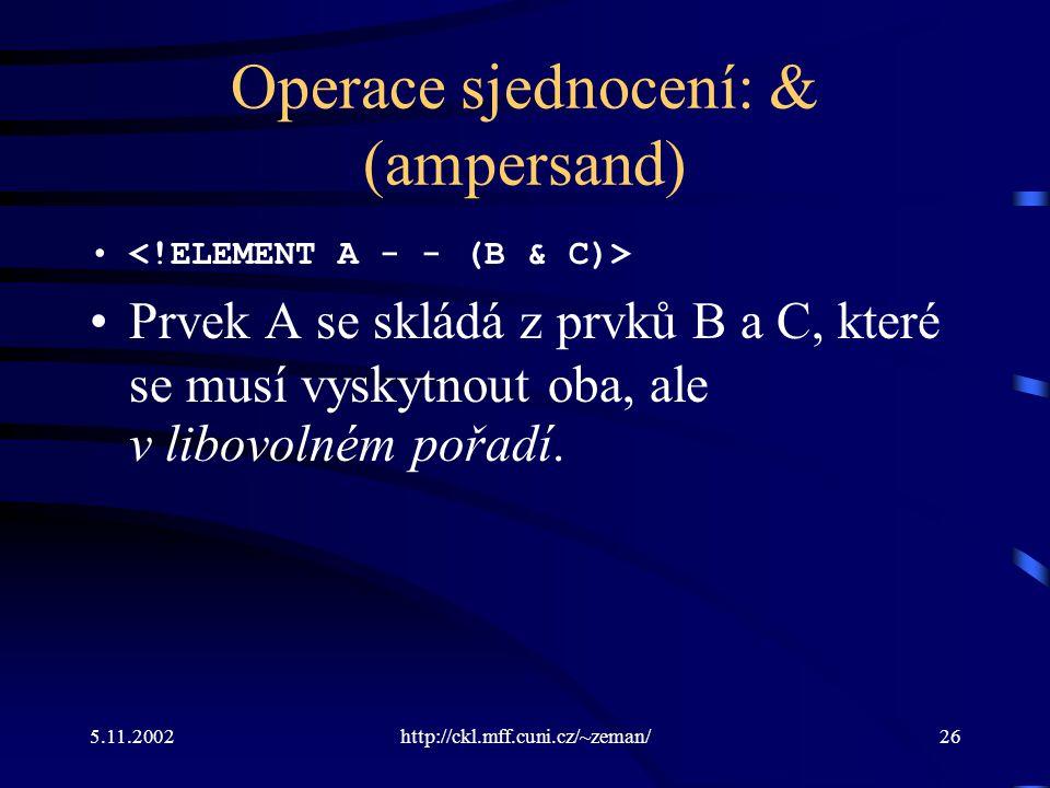 5.11.2002http://ckl.mff.cuni.cz/~zeman/26 Operace sjednocení: & (ampersand) Prvek A se skládá z prvků B a C, které se musí vyskytnout oba, ale v libovolném pořadí.