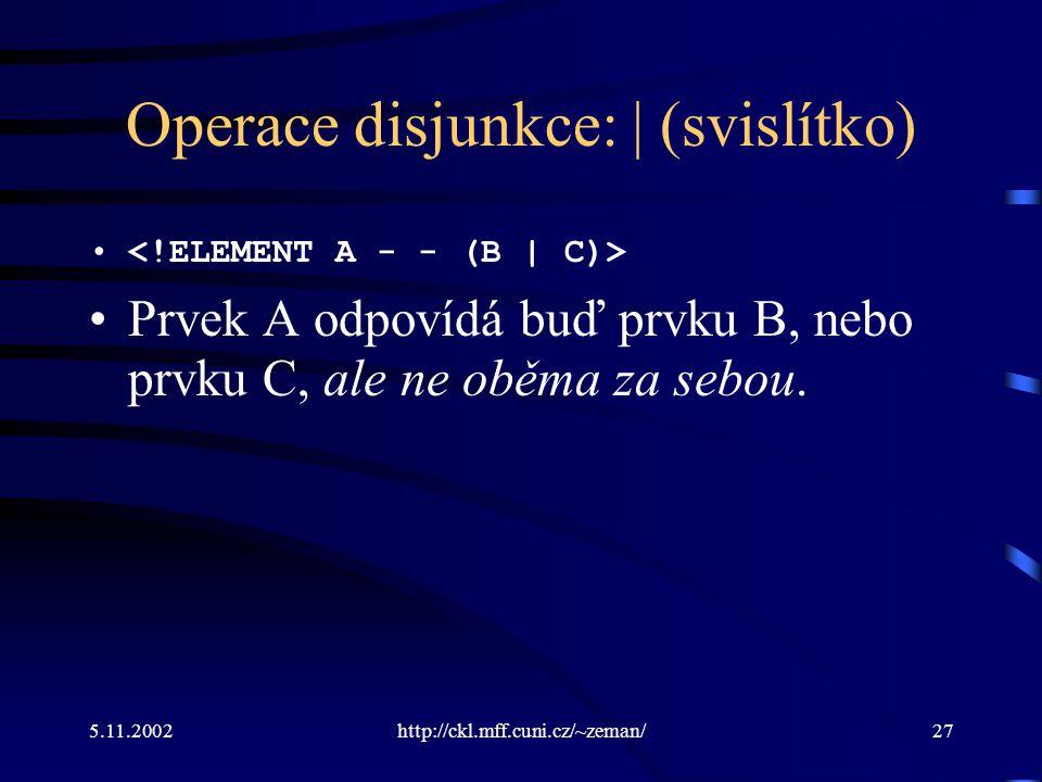 5.11.2002http://ckl.mff.cuni.cz/~zeman/27 Operace disjunkce: | (svislítko) Prvek A odpovídá buď prvku B, nebo prvku C, ale ne oběma za sebou.
