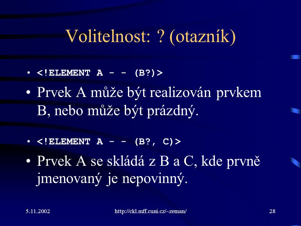 5.11.2002http://ckl.mff.cuni.cz/~zeman/28 Volitelnost: .