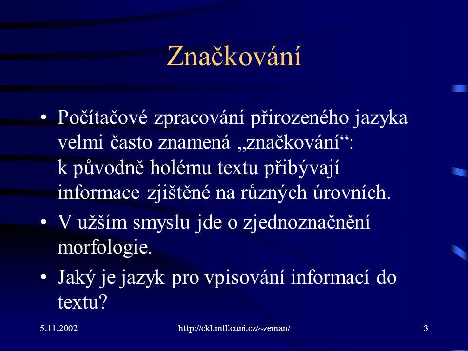 """5.11.2002http://ckl.mff.cuni.cz/~zeman/3 Značkování Počítačové zpracování přirozeného jazyka velmi často znamená """"značkování : k původně holému textu přibývají informace zjištěné na různých úrovních."""