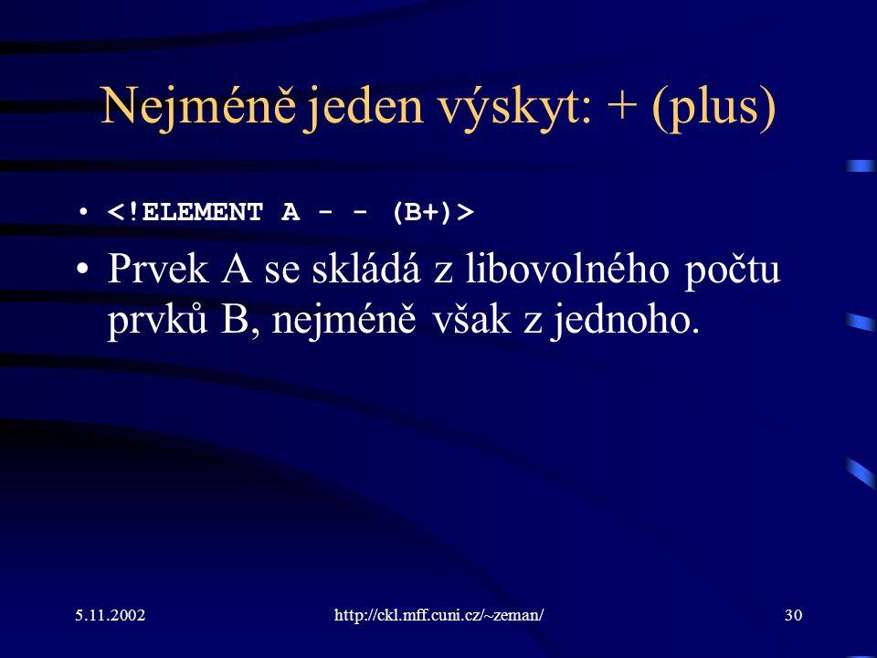 5.11.2002http://ckl.mff.cuni.cz/~zeman/30 Nejméně jeden výskyt: + (plus) Prvek A se skládá z libovolného počtu prvků B, nejméně však z jednoho.