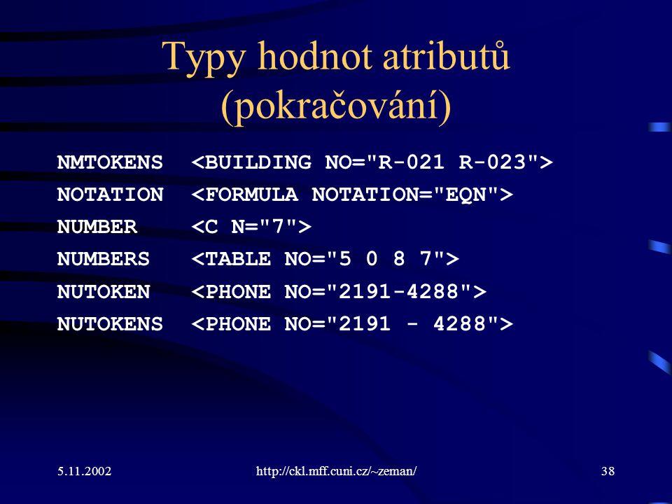 5.11.2002http://ckl.mff.cuni.cz/~zeman/38 Typy hodnot atributů (pokračování) NMTOKENS NOTATION NUMBER NUMBERS NUTOKEN NUTOKENS