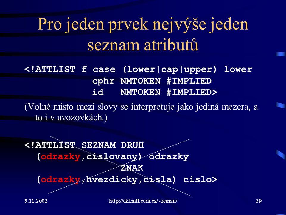 5.11.2002http://ckl.mff.cuni.cz/~zeman/39 Pro jeden prvek nejvýše jeden seznam atributů (Volné místo mezi slovy se interpretuje jako jediná mezera, a to i v uvozovkách.)