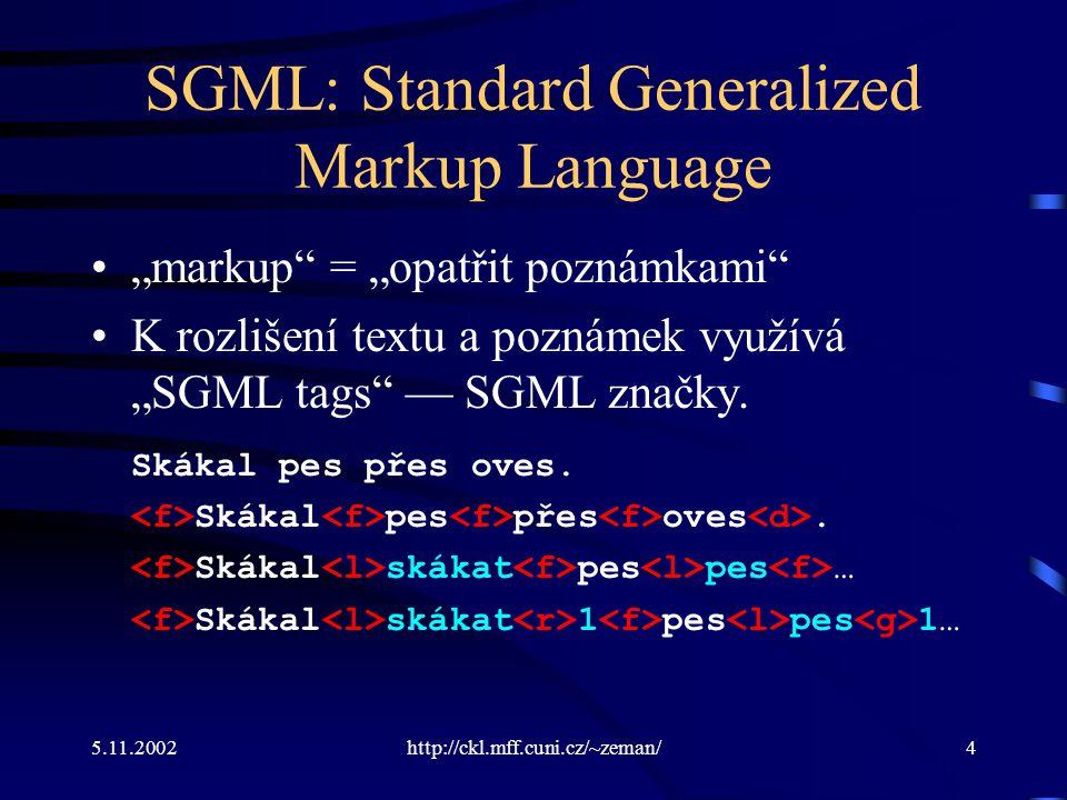 """5.11.2002http://ckl.mff.cuni.cz/~zeman/4 SGML: Standard Generalized Markup Language """"markup = """"opatřit poznámkami K rozlišení textu a poznámek využívá """"SGML tags — SGML značky."""
