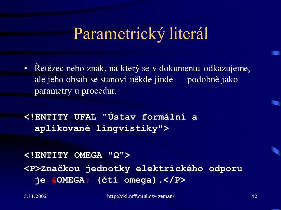 5.11.2002http://ckl.mff.cuni.cz/~zeman/42 Parametrický literál Řetězec nebo znak, na který se v dokumentu odkazujeme, ale jeho obsah se stanoví někde jinde — podobně jako parametry u procedur.