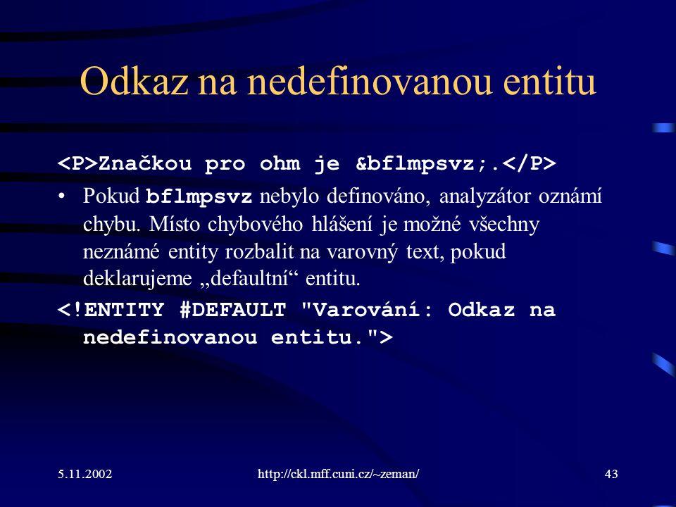 5.11.2002http://ckl.mff.cuni.cz/~zeman/43 Odkaz na nedefinovanou entitu Značkou pro ohm je &bflmpsvz;.