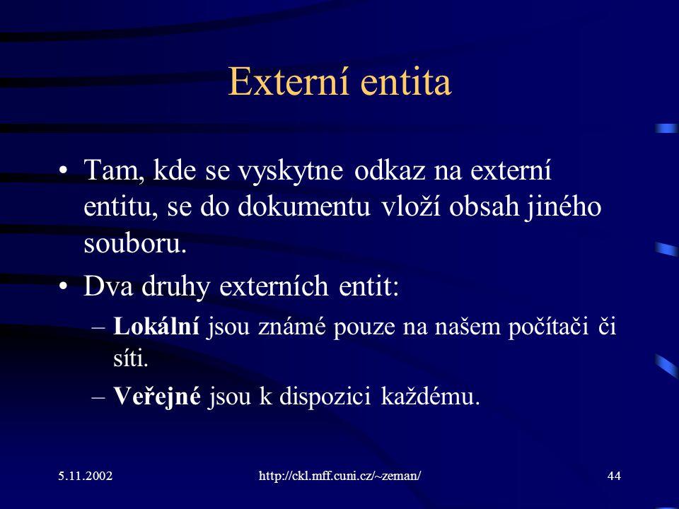 5.11.2002http://ckl.mff.cuni.cz/~zeman/44 Externí entita Tam, kde se vyskytne odkaz na externí entitu, se do dokumentu vloží obsah jiného souboru.