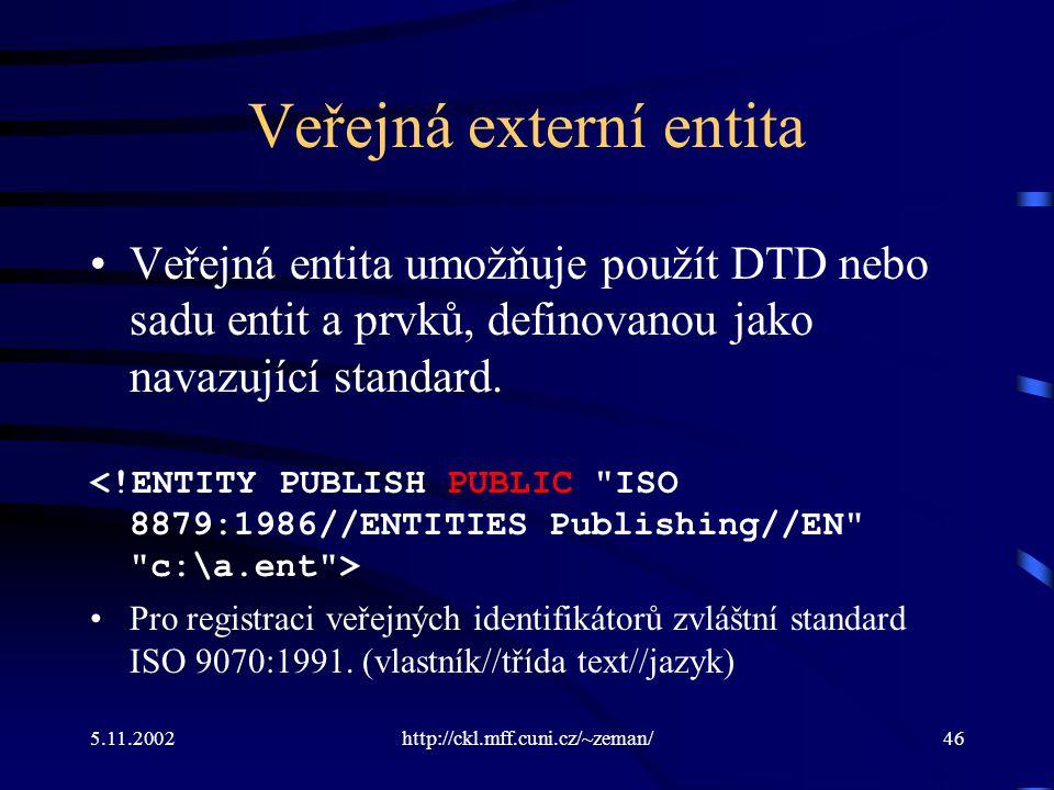 5.11.2002http://ckl.mff.cuni.cz/~zeman/46 Veřejná externí entita Veřejná entita umožňuje použít DTD nebo sadu entit a prvků, definovanou jako navazující standard.