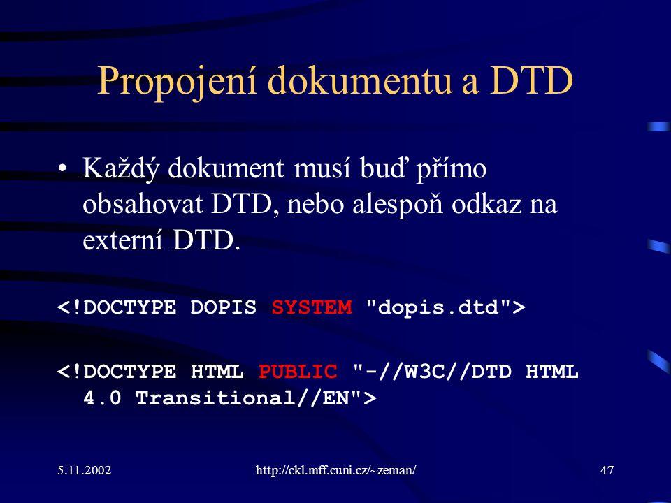 5.11.2002http://ckl.mff.cuni.cz/~zeman/47 Propojení dokumentu a DTD Každý dokument musí buď přímo obsahovat DTD, nebo alespoň odkaz na externí DTD.