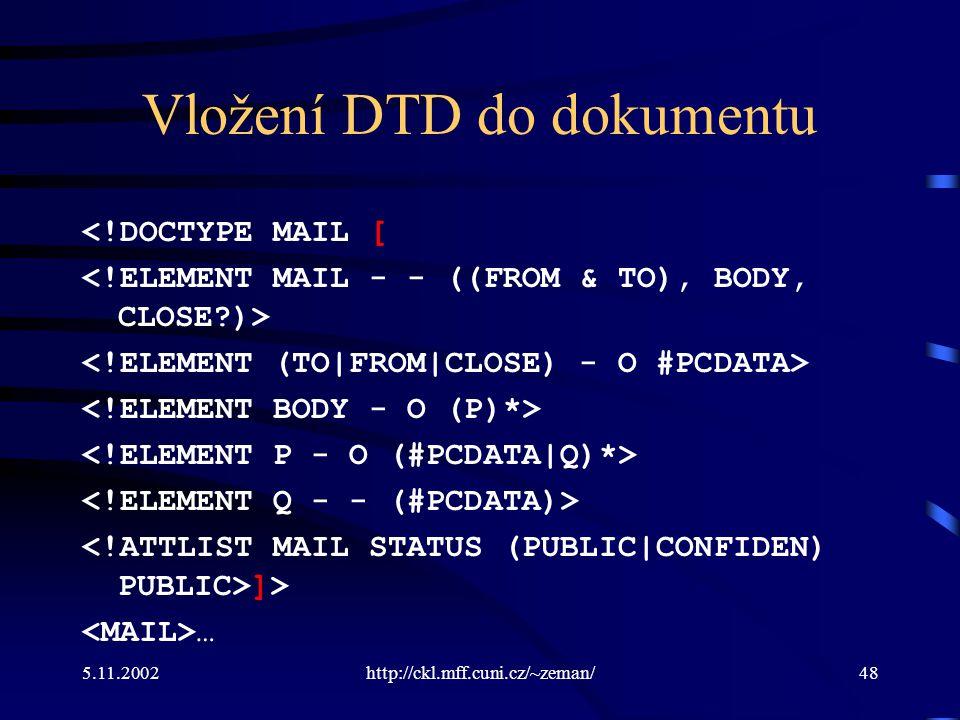 5.11.2002http://ckl.mff.cuni.cz/~zeman/48 Vložení DTD do dokumentu <!DOCTYPE MAIL [ ]> …