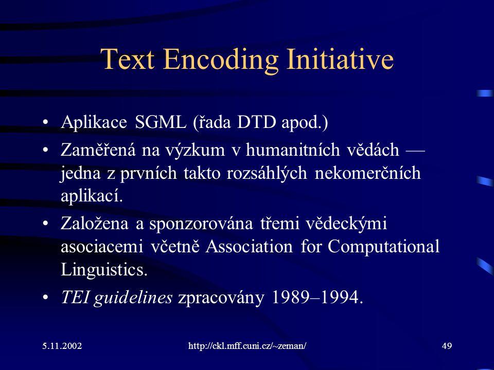5.11.2002http://ckl.mff.cuni.cz/~zeman/49 Text Encoding Initiative Aplikace SGML (řada DTD apod.) Zaměřená na výzkum v humanitních vědách — jedna z prvních takto rozsáhlých nekomerčních aplikací.