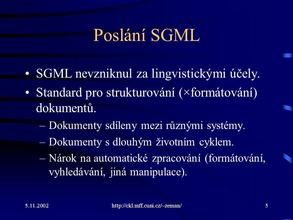 5.11.2002http://ckl.mff.cuni.cz/~zeman/5 Poslání SGML SGML nevzniknul za lingvistickými účely.