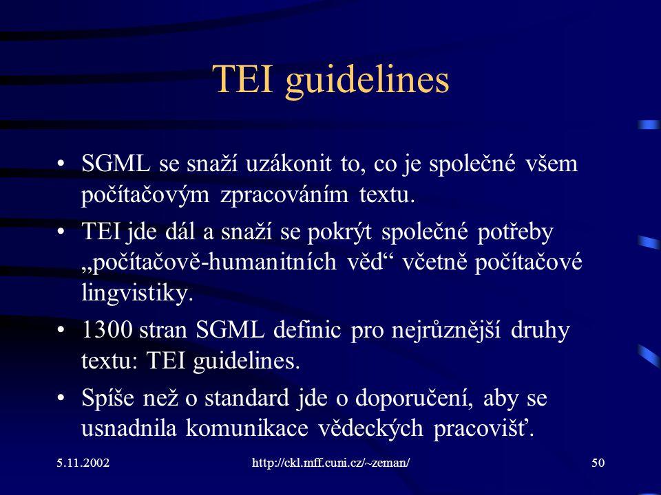 5.11.2002http://ckl.mff.cuni.cz/~zeman/50 TEI guidelines SGML se snaží uzákonit to, co je společné všem počítačovým zpracováním textu.