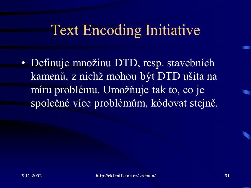 5.11.2002http://ckl.mff.cuni.cz/~zeman/51 Text Encoding Initiative Definuje množinu DTD, resp.