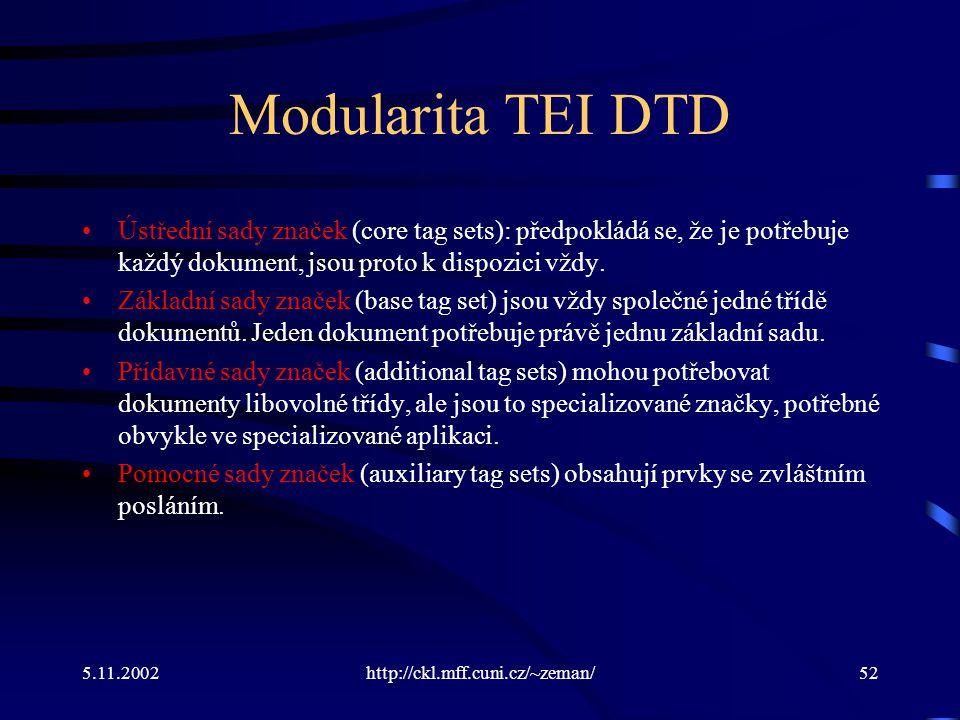 5.11.2002http://ckl.mff.cuni.cz/~zeman/52 Modularita TEI DTD Ústřední sady značek (core tag sets): předpokládá se, že je potřebuje každý dokument, jsou proto k dispozici vždy.