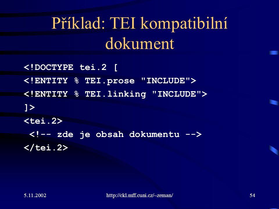 5.11.2002http://ckl.mff.cuni.cz/~zeman/54 Příklad: TEI kompatibilní dokument <!DOCTYPE tei.2 [ ]>