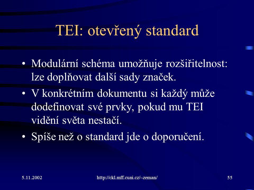 5.11.2002http://ckl.mff.cuni.cz/~zeman/55 TEI: otevřený standard Modulární schéma umožňuje rozšiřitelnost: lze doplňovat další sady značek.