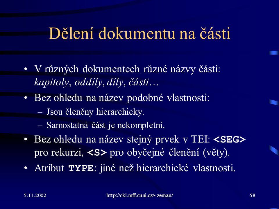 5.11.2002http://ckl.mff.cuni.cz/~zeman/58 Dělení dokumentu na části V různých dokumentech různé názvy částí: kapitoly, oddíly, díly, části… Bez ohledu na název podobné vlastnosti: –Jsou členěny hierarchicky.
