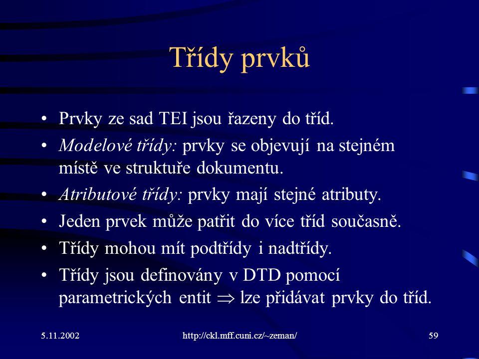 5.11.2002http://ckl.mff.cuni.cz/~zeman/59 Třídy prvků Prvky ze sad TEI jsou řazeny do tříd.