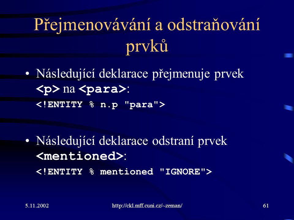5.11.2002http://ckl.mff.cuni.cz/~zeman/61 Přejmenovávání a odstraňování prvků Následující deklarace přejmenuje prvek na : Následující deklarace odstraní prvek :