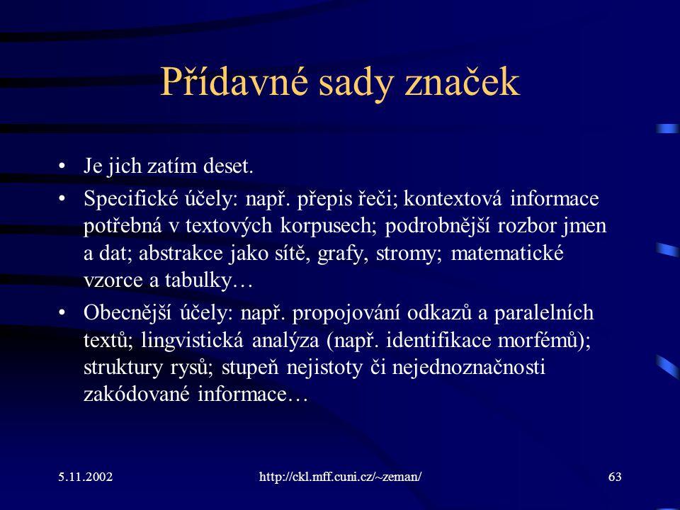 5.11.2002http://ckl.mff.cuni.cz/~zeman/63 Přídavné sady značek Je jich zatím deset.