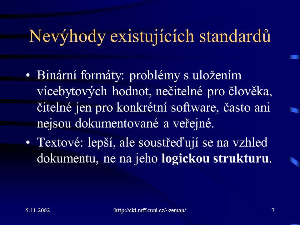 5.11.2002http://ckl.mff.cuni.cz/~zeman/7 Nevýhody existujících standardů Binární formáty: problémy s uložením vícebytových hodnot, nečitelné pro člověka, čitelné jen pro konkrétní software, často ani nejsou dokumentované a veřejné.