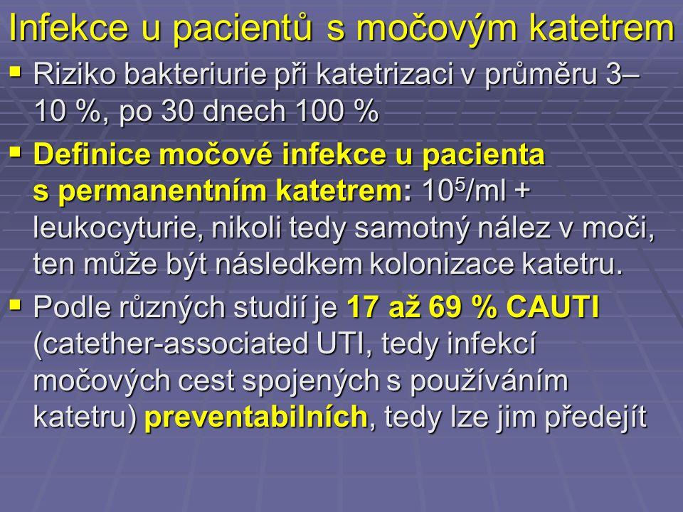 Infekce u pacientů s močovým katetrem  Riziko bakteriurie při katetrizaci v průměru 3– 10 %, po 30 dnech 100 %  Definice močové infekce u pacienta s