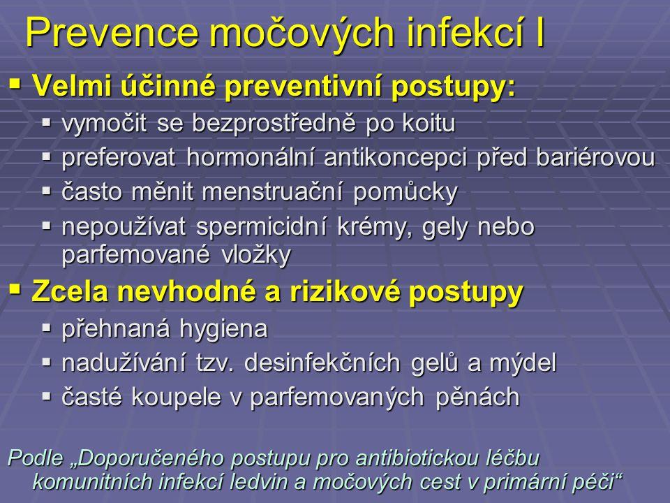 Prevence močových infekcí I  Velmi účinné preventivní postupy:  vymočit se bezprostředně po koitu  preferovat hormonální antikoncepci před bariérov