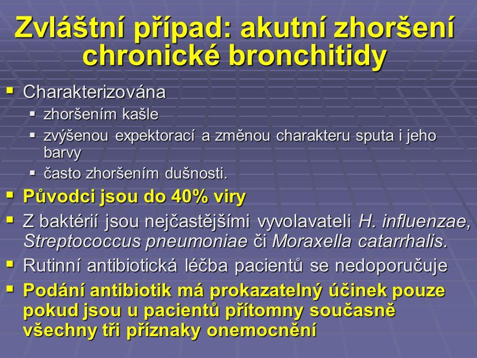 Zvláštní případ: akutní zhoršení chronické bronchitidy  Charakterizována  zhoršením kašle  zvýšenou expektorací a změnou charakteru sputa i jeho ba