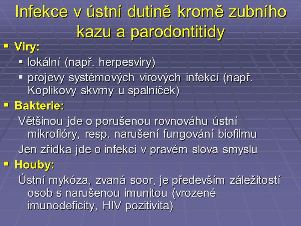 Infekce v ústní dutině kromě zubního kazu a parodontitidy  Viry:  lokální (např. herpesviry)  projevy systémových virových infekcí (např. Koplikovy