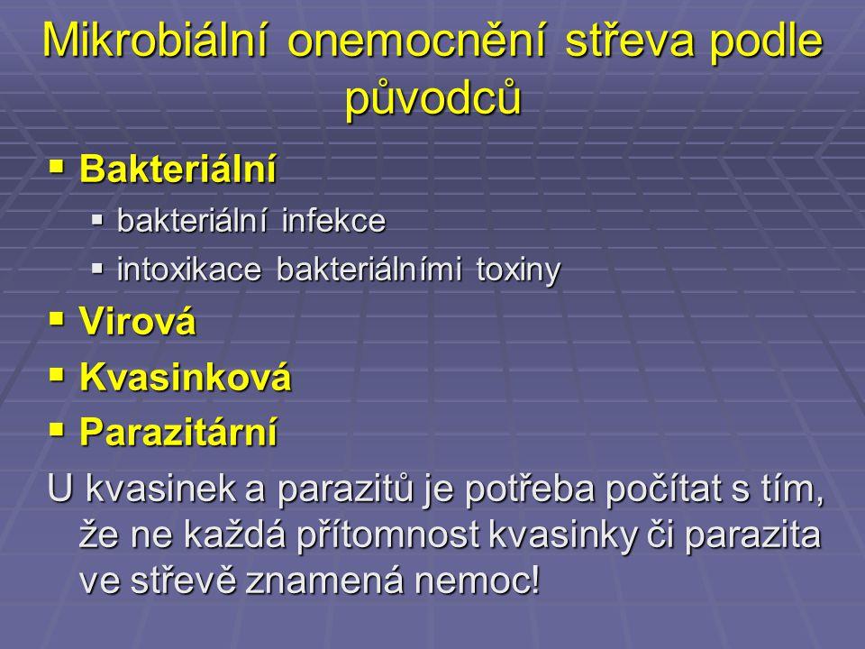 Mikrobiální onemocnění střeva podle původců  Bakteriální  bakteriální infekce  intoxikace bakteriálními toxiny  Virová  Kvasinková  Parazitární