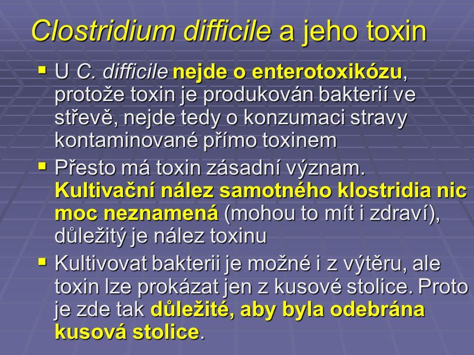 Clostridium difficile a jeho toxin  U C. difficile nejde o enterotoxikózu, protože toxin je produkován bakterií ve střevě, nejde tedy o konzumaci str