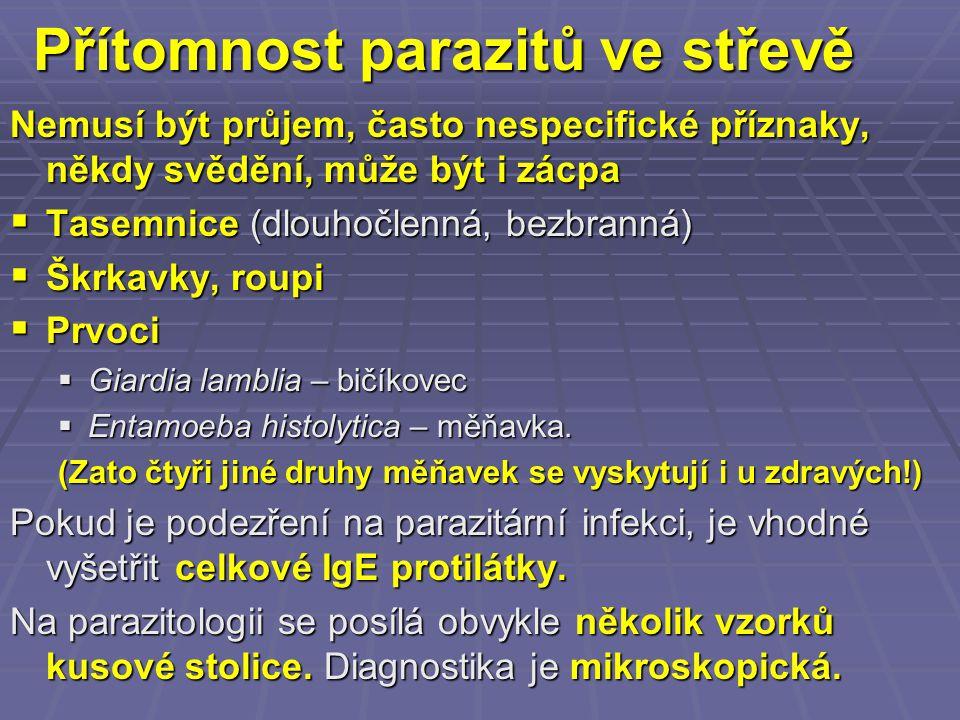 Přítomnost parazitů ve střevě Nemusí být průjem, často nespecifické příznaky, někdy svědění, může být i zácpa  Tasemnice (dlouhočlenná, bezbranná) 