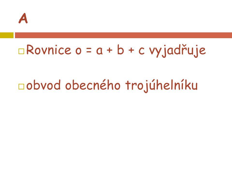 A  Rovnice o = a + b + c vyjadřuje  obvod obecného trojúhelníku