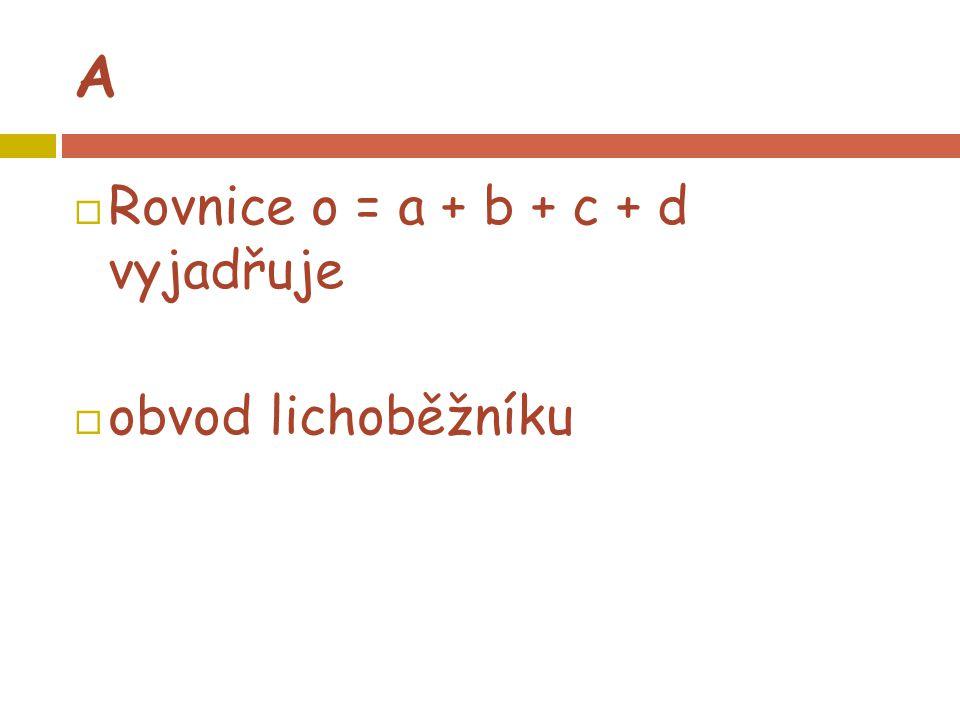 A  Rovnice o = a + b + c + d vyjadřuje  obvod lichoběžníku