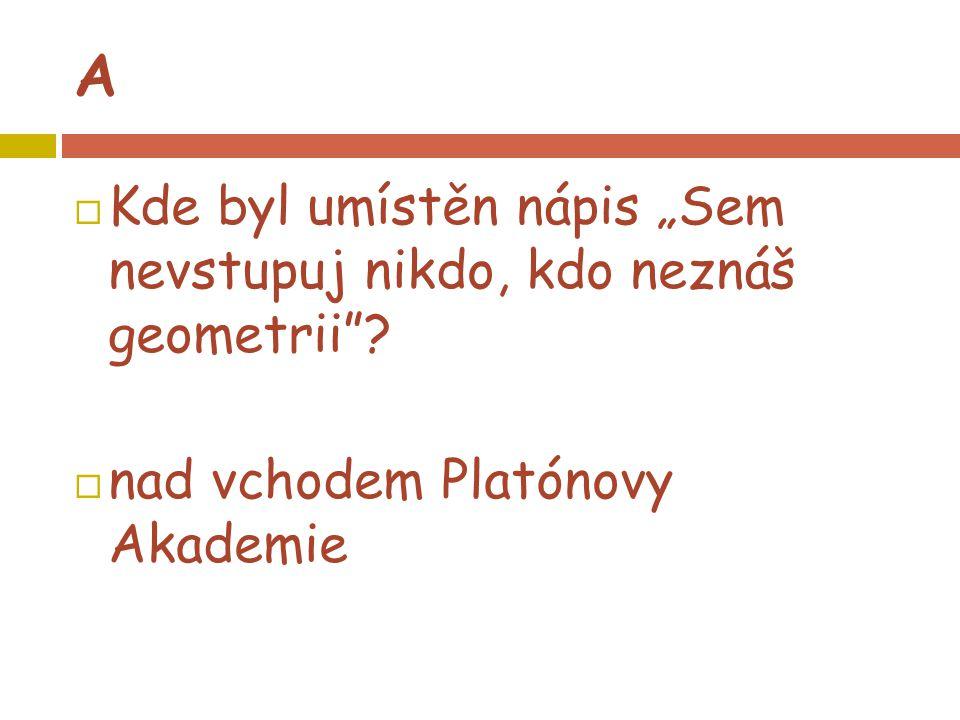 """A  Kde byl umístěn nápis """"Sem nevstupuj nikdo, kdo neznáš geometrii""""?  nad vchodem Platónovy Akademie"""