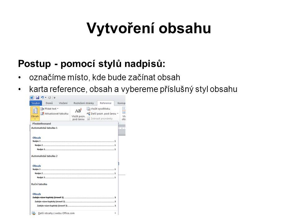 Vytvoření obsahu Postup - pomocí stylů nadpisů: označíme místo, kde bude začínat obsah karta reference, obsah a vybereme příslušný styl obsahu