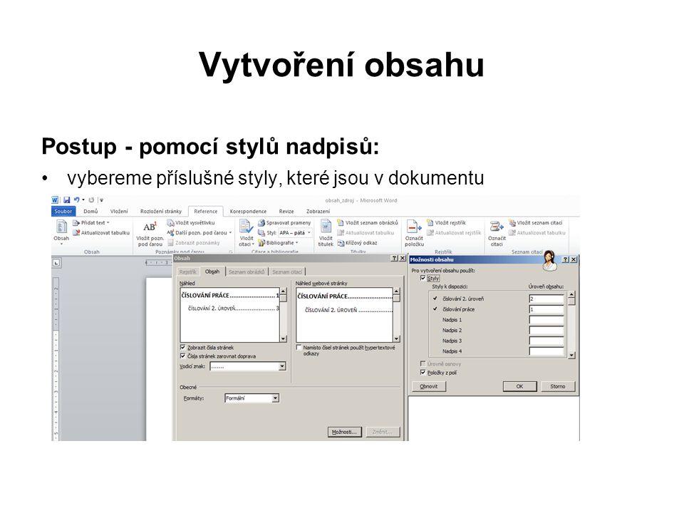 Vytvoření obsahu Postup - pomocí stylů nadpisů: vytvořený obsah lze aktualizovat (při změnách stylů, při změnách číslování,…) pro obsah většinou použijeme patkové písmo (nahradíme výchozí styl calibri