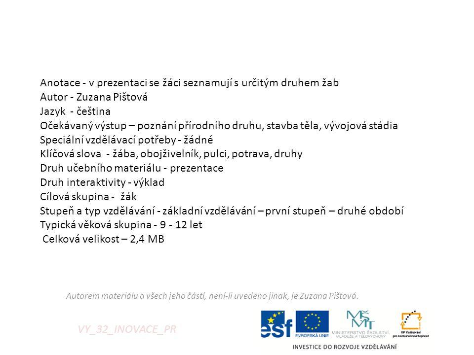 VY_32_INOVACE_PR Anotace - v prezentaci se žáci seznamují s určitým druhem žab Autor - Zuzana Pištová Jazyk - čeština Očekávaný výstup – poznání příro