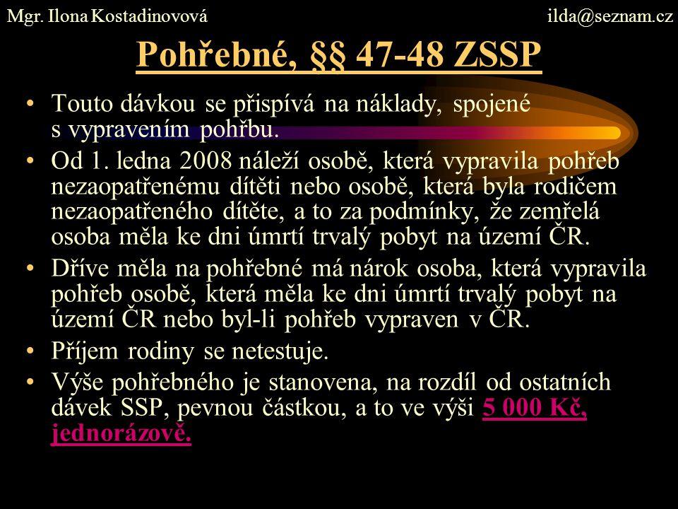Pohřebné, §§ 47-48 ZSSP Touto dávkou se přispívá na náklady, spojené s vypravením pohřbu.