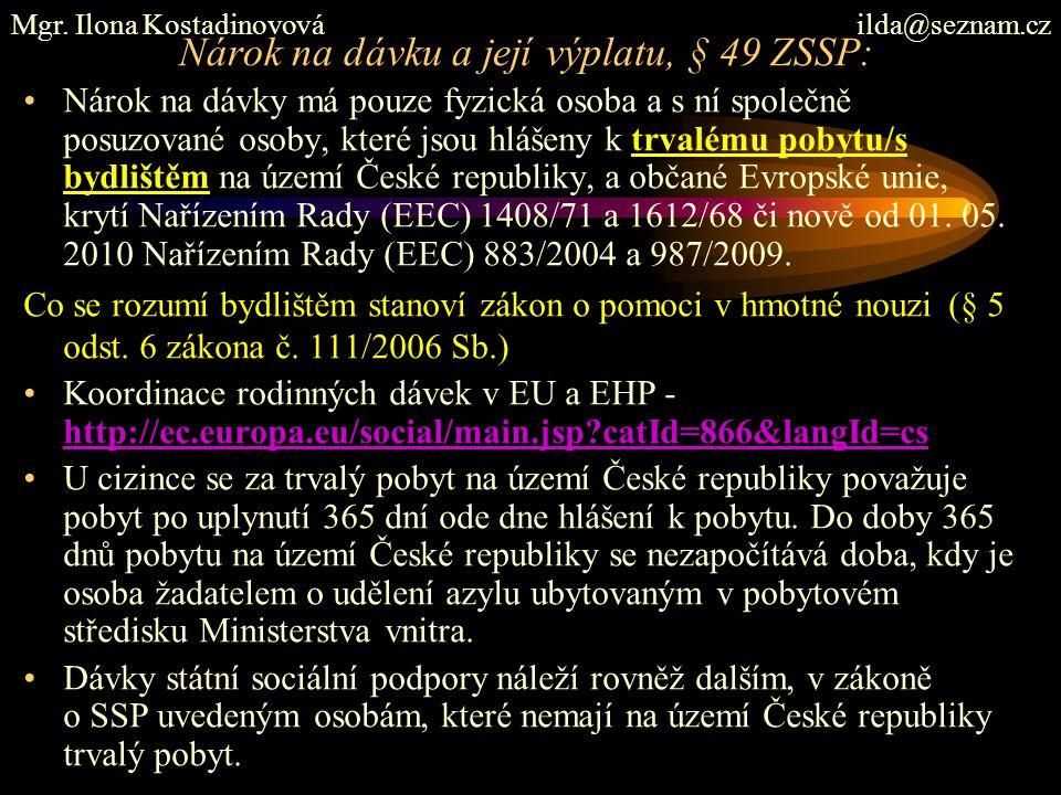 Nárok na dávku a její výplatu, § 49 ZSSP: Nárok na dávky má pouze fyzická osoba a s ní společně posuzované osoby, které jsou hlášeny k trvalému pobytu/s bydlištěm na území České republiky, a občané Evropské unie, krytí Nařízením Rady (EEC) 1408/71 a 1612/68 či nově od 01.