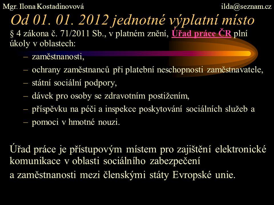 Od 01. 01. 2012 jednotné výplatní místo § 4 zákona č.