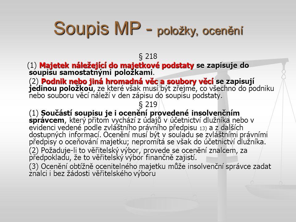 Soupis MP - položky, ocenění § 218 (1) Majetek náležející do majetkové podstaty se zapisuje do soupisu samostatnými položkami.