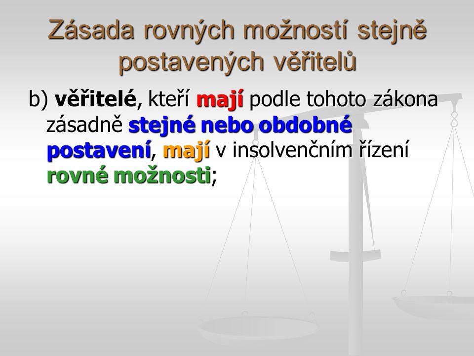 Zásada rovných možností stejně postavených věřitelů b) věřitelé, kteří mají podle tohoto zákona zásadně stejné nebo obdobné postavení, mají v insolvenčním řízení rovné možnosti;